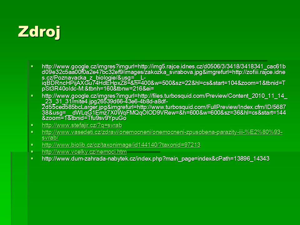 Zdroj  http://www.google.cz/imgres?imgurl=http://img5.rajce.idnes.cz/d0506/3/3418/3418341_cac61b d09e32c5aa00f0a2e47bc32ef9/images/zakozka_svrabova.j
