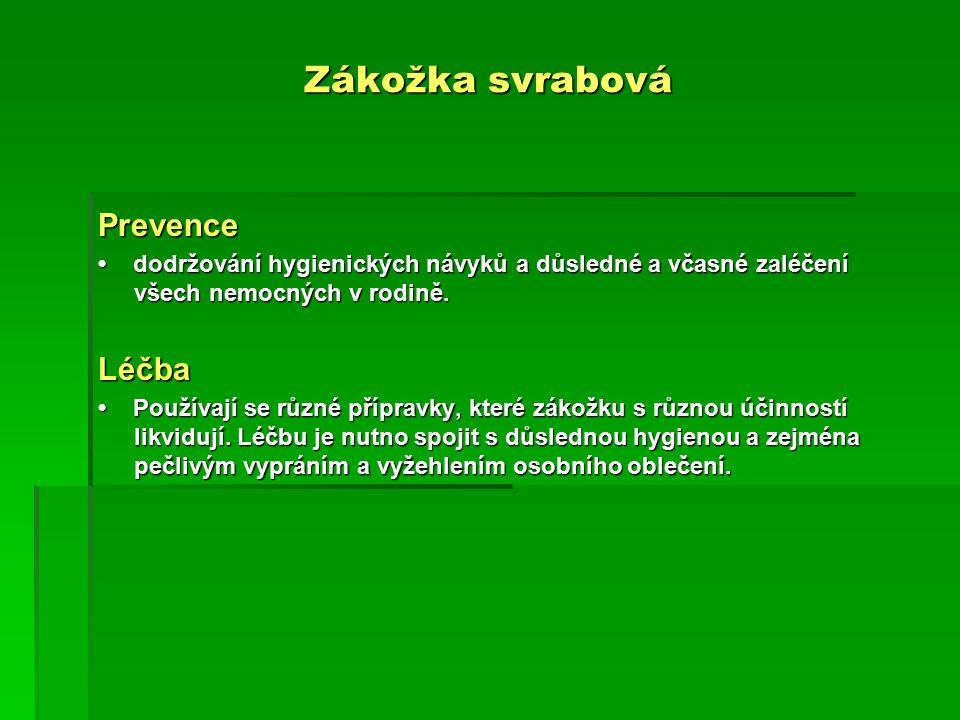 Zákožka svrabová Prevence dodržování hygienických návyků a důsledné a včasné zaléčení všech nemocných v rodině. dodržování hygienických návyků a důsle