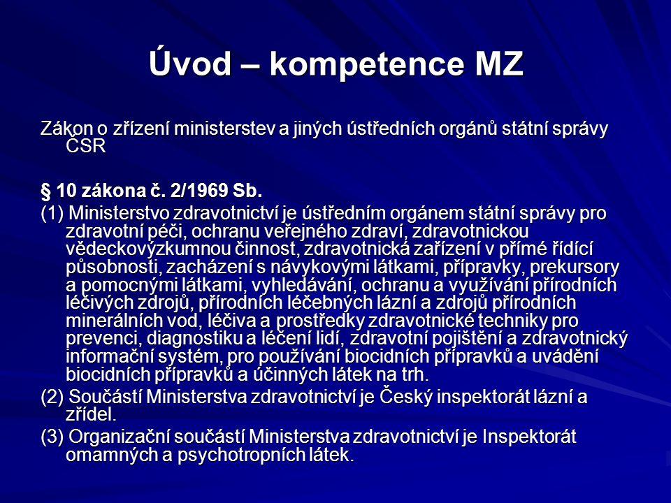 Úvod – kompetence MZ Zákon o zřízení ministerstev a jiných ústředních orgánů státní správy ČSR § 10 zákona č. 2/1969 Sb. (1) Ministerstvo zdravotnictv