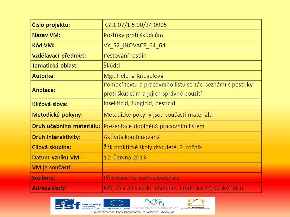 Číslo projektu: CZ.1.07/1.5.00/34.0905 Název VM:Postřiky proti škůdcům Kód VM:VY_52_INOVACE_64_64 Vzdělávací předmět:Pěstování rostlin Tematická oblast:Škůdci Autorka:Mgr.