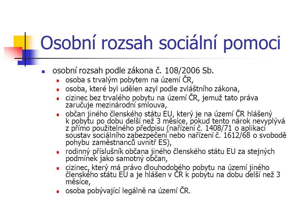 Osobní rozsah sociální pomoci osobní rozsah podle zákona č. 108/2006 Sb. osoba s trvalým pobytem na území ČR, osoba, které byl udělen azyl podle zvláš