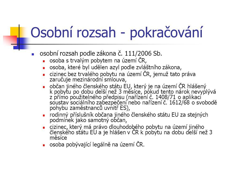 Osobní rozsah - pokračování osobní rozsah podle zákona č. 111/2006 Sb. osoba s trvalým pobytem na území ČR, osoba, které byl udělen azyl podle zvláštn