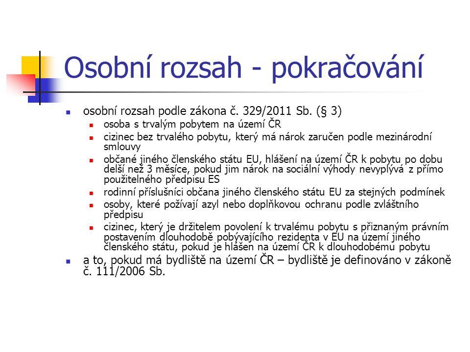 Osobní rozsah - pokračování osobní rozsah podle zákona č. 329/2011 Sb. (§ 3) osoba s trvalým pobytem na území ČR cizinec bez trvalého pobytu, který má