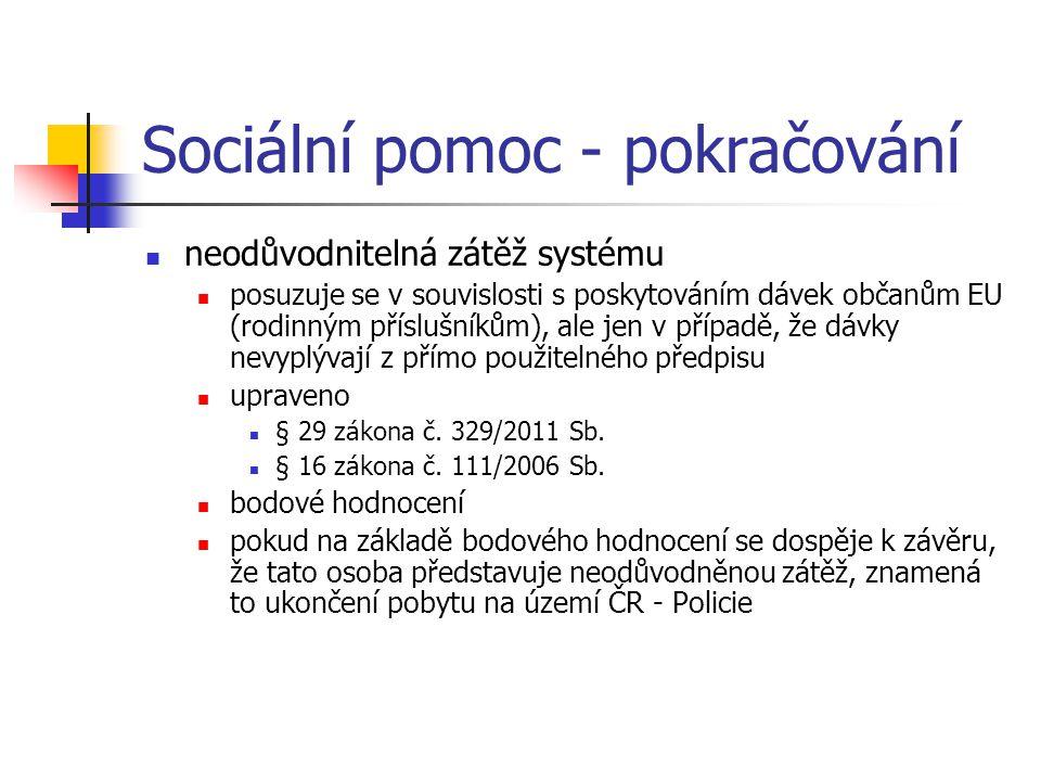 Sociální pomoc - pokračování neodůvodnitelná zátěž systému posuzuje se v souvislosti s poskytováním dávek občanům EU (rodinným příslušníkům), ale jen v případě, že dávky nevyplývají z přímo použitelného předpisu upraveno § 29 zákona č.