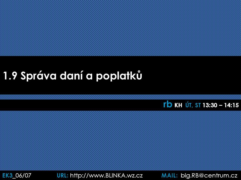 EK3 _06/07 URL: http://www.BLINKA.wz.cz MAIL: big.RB@centrum.cz Základní informace o správě daní zákon 337/1992 o správě daní a poplatků  v aktuálním znění správa daní  právo správce daně činit opatření vedoucí: ◘úplnému zjištění daně ◘k dohledu nad plnění daňových povinností daň.