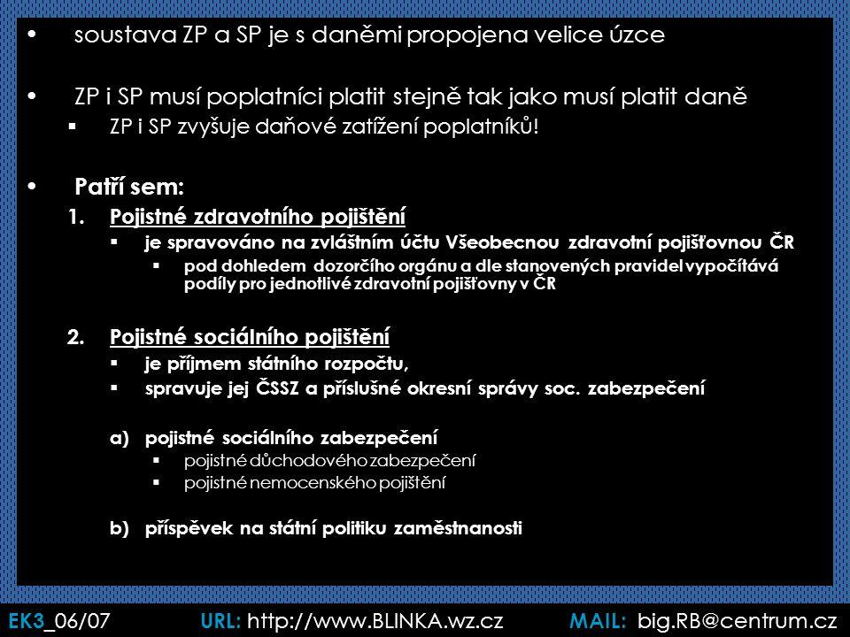 EK3 _06/07 URL: http://www.BLINKA.wz.cz MAIL: big.RB@centrum.cz soustava ZP a SP je s daněmi propojena velice úzce ZP i SP musí poplatníci platit stej