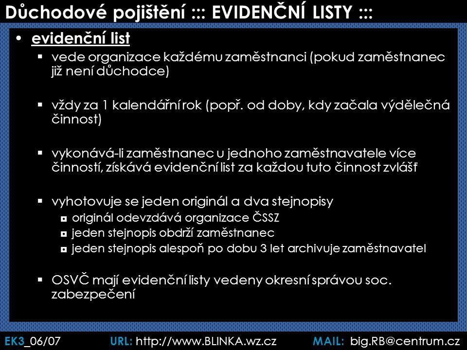 EK3 _06/07 URL: http://www.BLINKA.wz.cz MAIL: big.RB@centrum.cz Důchodové pojištění ::: EVIDENČNÍ LISTY ::: evidenční list  vede organizace každému z