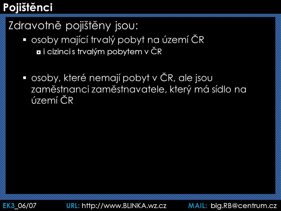 EK3 _06/07 URL: http://www.BLINKA.wz.cz MAIL: big.RB@centrum.cz Pojištěnci Zdravotně pojištěny jsou:  osoby mající trvalý pobyt na území ČR ◘i cizinc