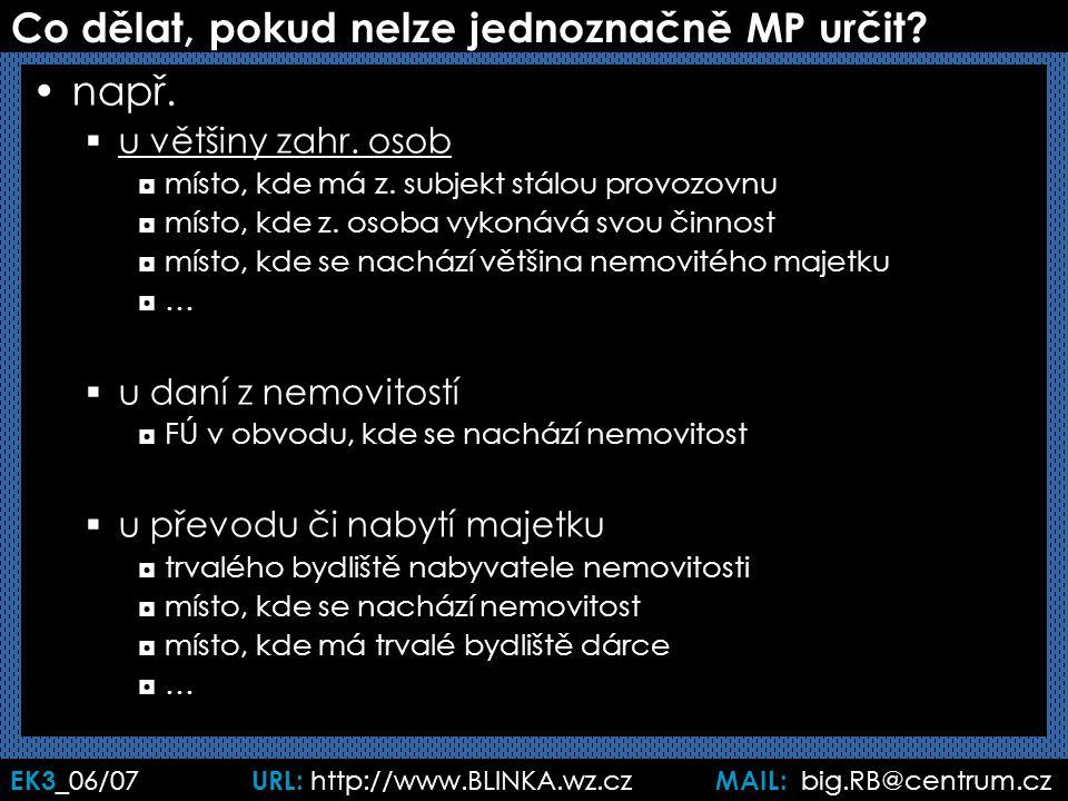EK3 _06/07 URL: http://www.BLINKA.wz.cz MAIL: big.RB@centrum.cz Úkol… Jsem fyzická osoba, jsem přechodně hlášen v Jihlavě, kde také podnikám.