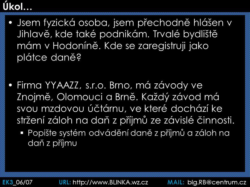EK3 _06/07 URL: http://www.BLINKA.wz.cz MAIL: big.RB@centrum.cz Úkol… Jsem fyzická osoba, jsem přechodně hlášen v Jihlavě, kde také podnikám. Trvalé b
