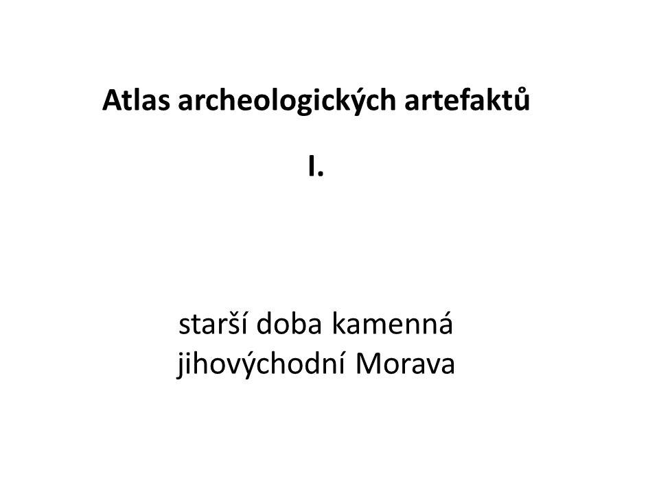 Atlas archeologických artefaktů I. starší doba kamenná jihovýchodní Morava