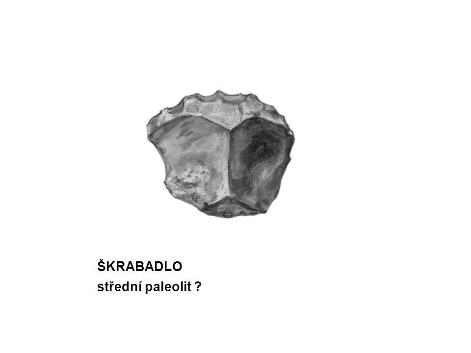 ŠKRABADLO střední paleolit ?