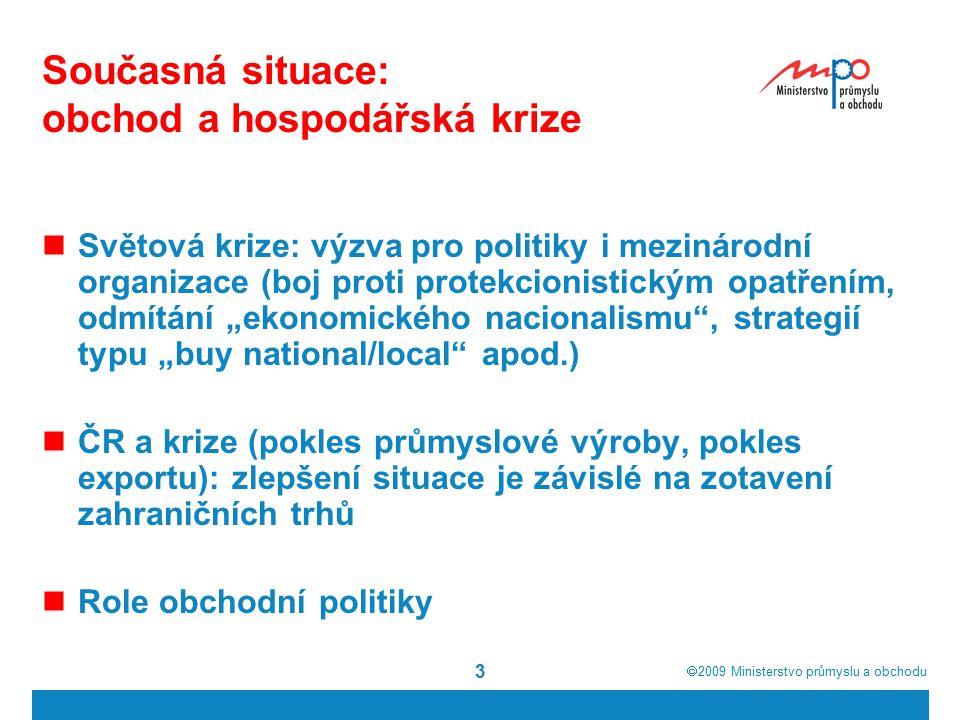 2009  Ministerstvo průmyslu a obchodu 4 Obchodní politika a její opatření na podporu obchodu Mezinárodní úroveň -uzavření Rozvojového kola z Dohá -další jednání k rozvoji globálního obchodu -vícestranné dohody (ITA, ACTA, apod.) -bilaterální a regionální obchodní dohody -Strategie přístupu na trh: posílené partnerství k zajištění přístupu na trh pro evropské vývozce Národní úroveň -Exportní strategie ČR pro období 2006-2010