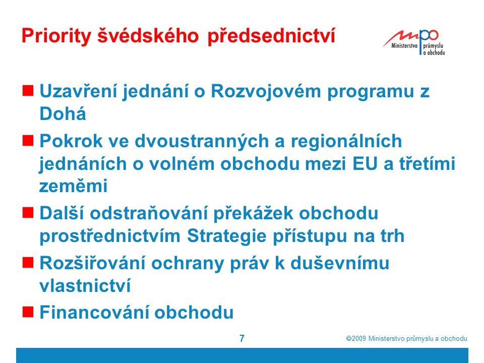  2009  Ministerstvo průmyslu a obchodu 7 Priority švédského předsednictví Uzavření jednání o Rozvojovém programu z Dohá Pokrok ve dvoustranných a regionálních jednáních o volném obchodu mezi EU a třetími zeměmi Další odstraňování překážek obchodu prostřednictvím Strategie přístupu na trh Rozšiřování ochrany práv k duševnímu vlastnictví Financování obchodu
