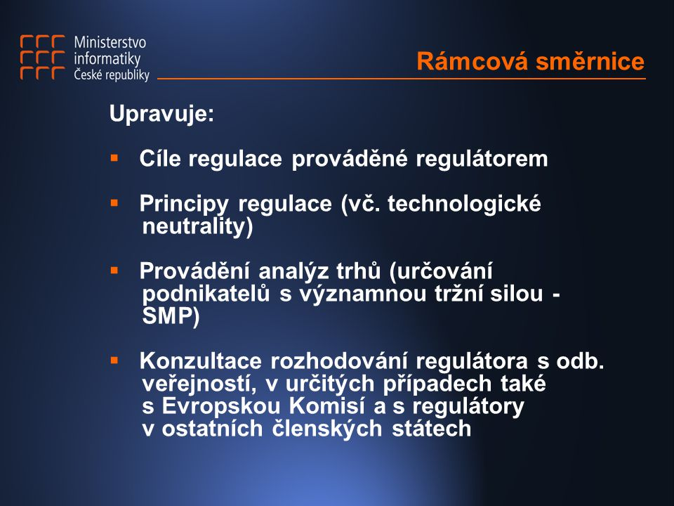 Rámcová směrnice Upravuje:  Cíle regulace prováděné regulátorem  Principy regulace (vč.