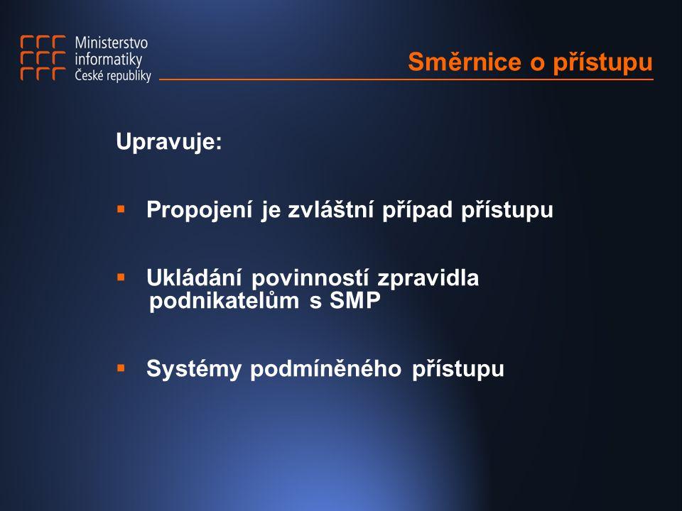 Směrnice o přístupu Upravuje:  Propojení je zvláštní případ přístupu  Ukládání povinností zpravidla podnikatelům s SMP  Systémy podmíněného přístupu