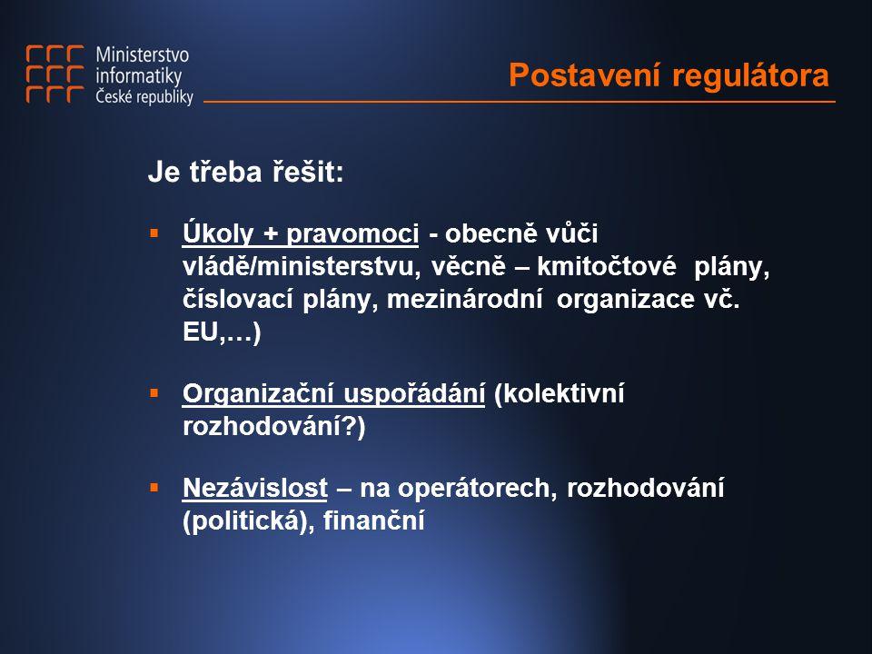 Postavení regulátora Je třeba řešit:  Úkoly + pravomoci - obecně vůči vládě/ministerstvu, věcně – kmitočtové plány, číslovací plány, mezinárodní organizace vč.