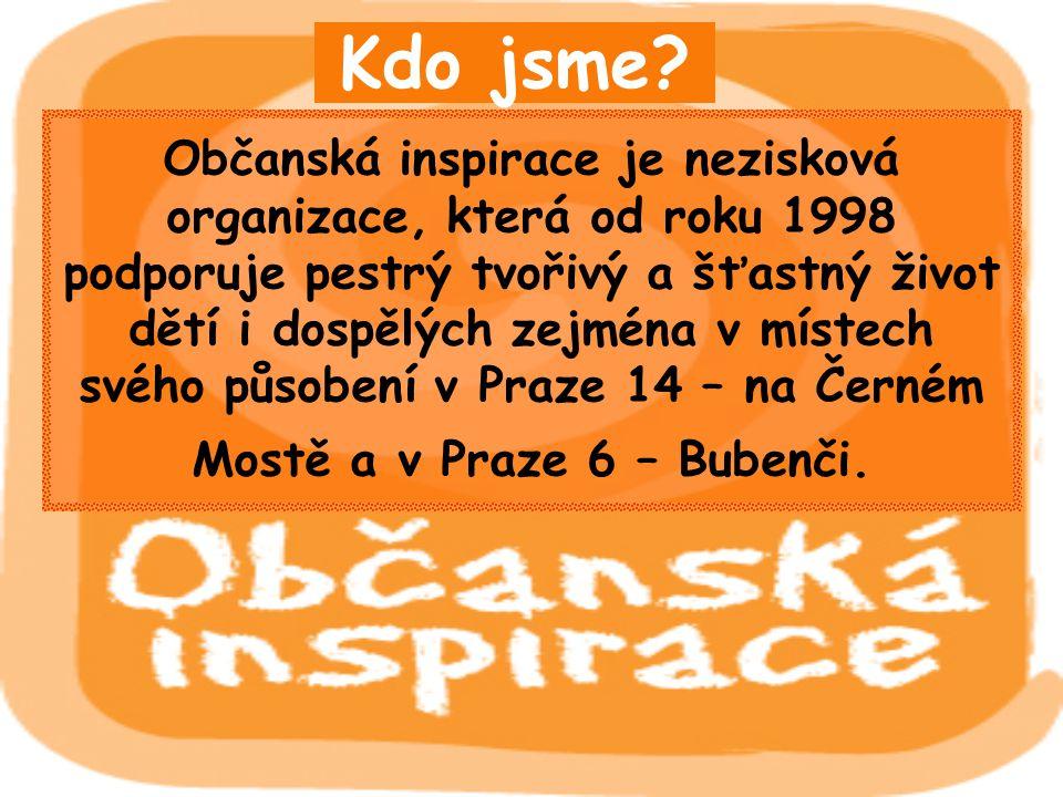 Kdo jsme? Občanská inspirace je nezisková organizace, která od roku 1998 podporuje pestrý tvořivý a šťastný život dětí i dospělých zejména v místech s