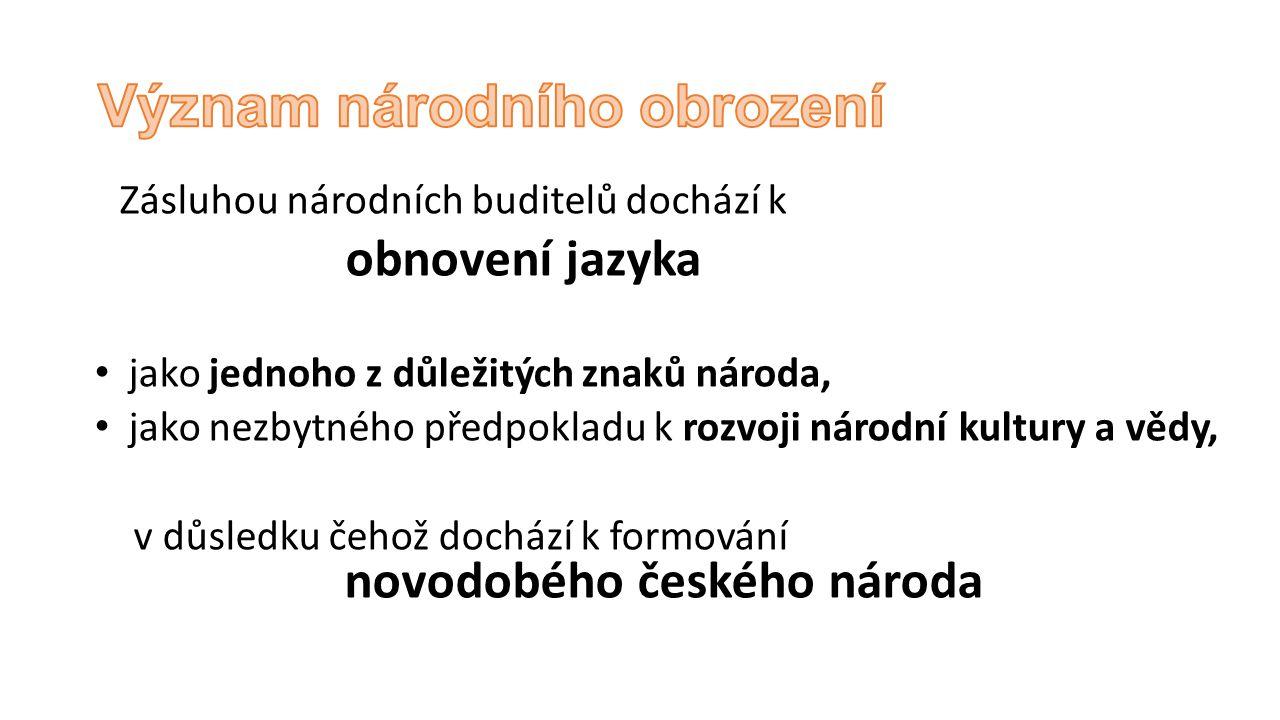 Zásluhou národních buditelů dochází k obnovení jazyka jako jednoho z důležitých znaků národa, jako nezbytného předpokladu k rozvoji národní kultury a vědy, v důsledku čehož dochází k formování novodobého českého národa