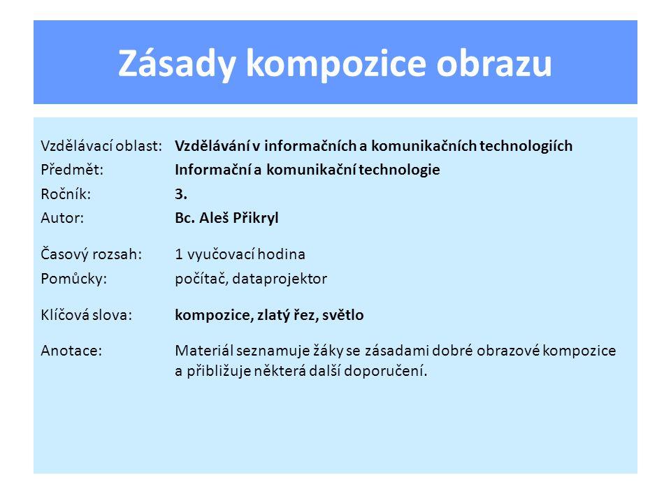 Zásady kompozice obrazu Vzdělávací oblast:Vzdělávání v informačních a komunikačních technologiích Předmět:Informační a komunikační technologie Ročník: