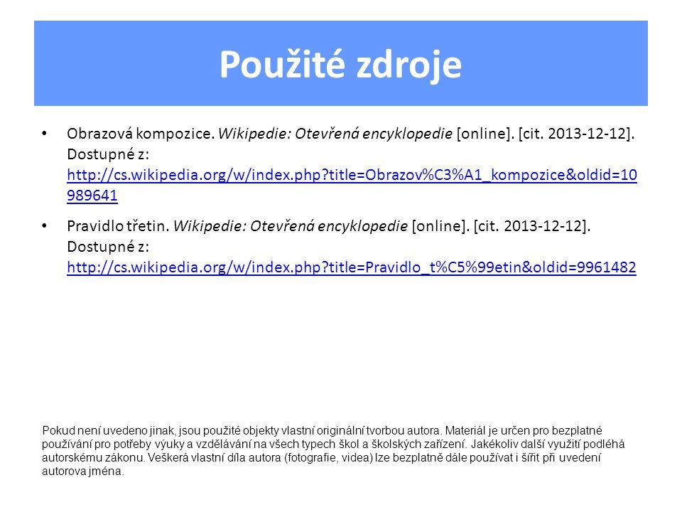 Použité zdroje Obrazová kompozice. Wikipedie: Otevřená encyklopedie [online]. [cit. 2013-12-12]. Dostupné z: http://cs.wikipedia.org/w/index.php?title