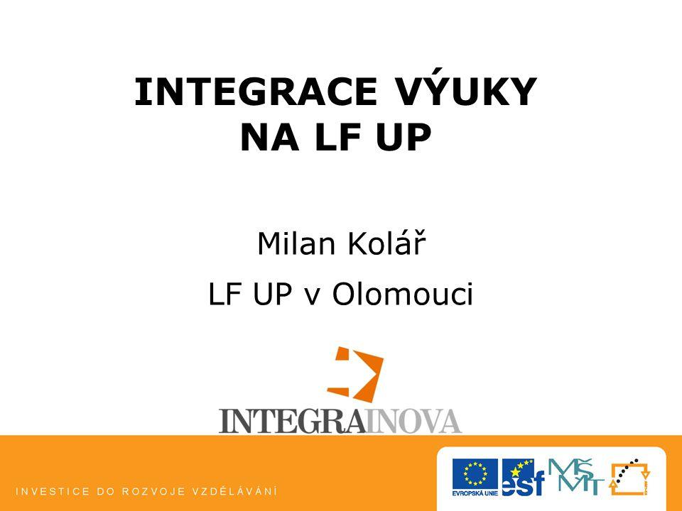 INTEGRACE VÝUKY NA LF UP Milan Kolář LF UP v Olomouci