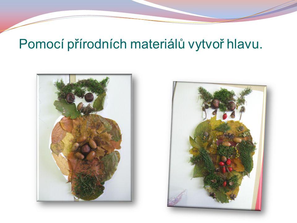 Pomocí přírodních materiálů vytvoř hlavu.