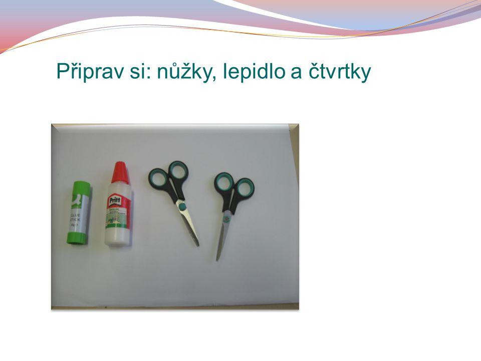 Připrav si: nůžky, lepidlo a čtvrtky