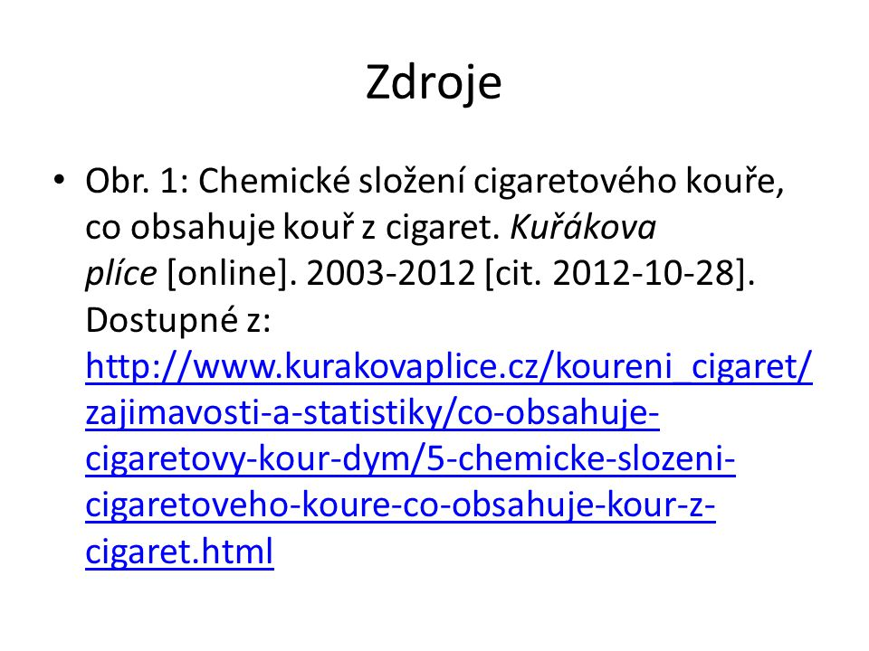 Zdroje Obr. 1: Chemické složení cigaretového kouře, co obsahuje kouř z cigaret. Kuřákova plíce [online]. 2003-2012 [cit. 2012-10-28]. Dostupné z: http