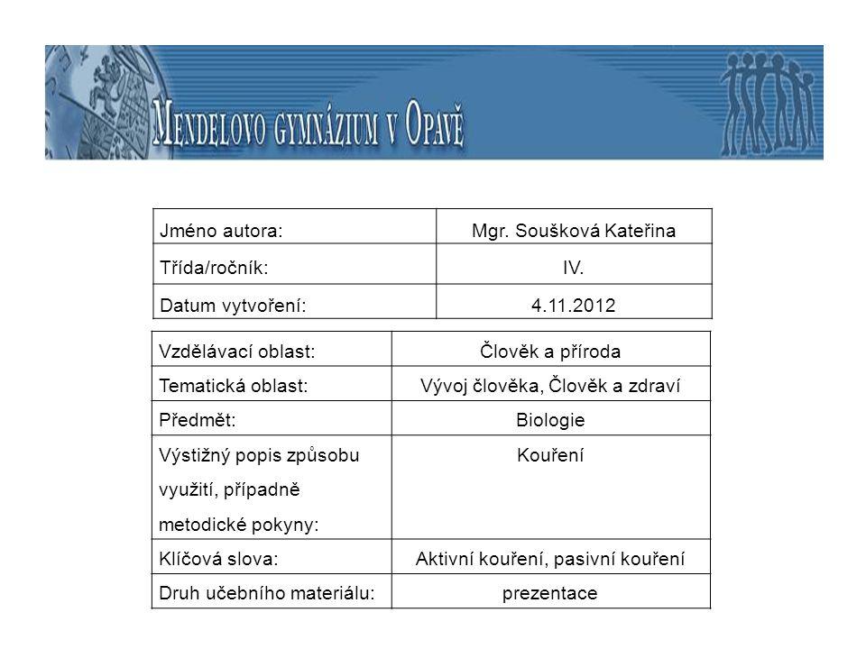 Jméno autora:Mgr. Soušková Kateřina Třída/ročník:IV. Datum vytvoření:4.11.2012 Vzdělávací oblast:Člověk a příroda Tematická oblast:Vývoj člověka, Člov
