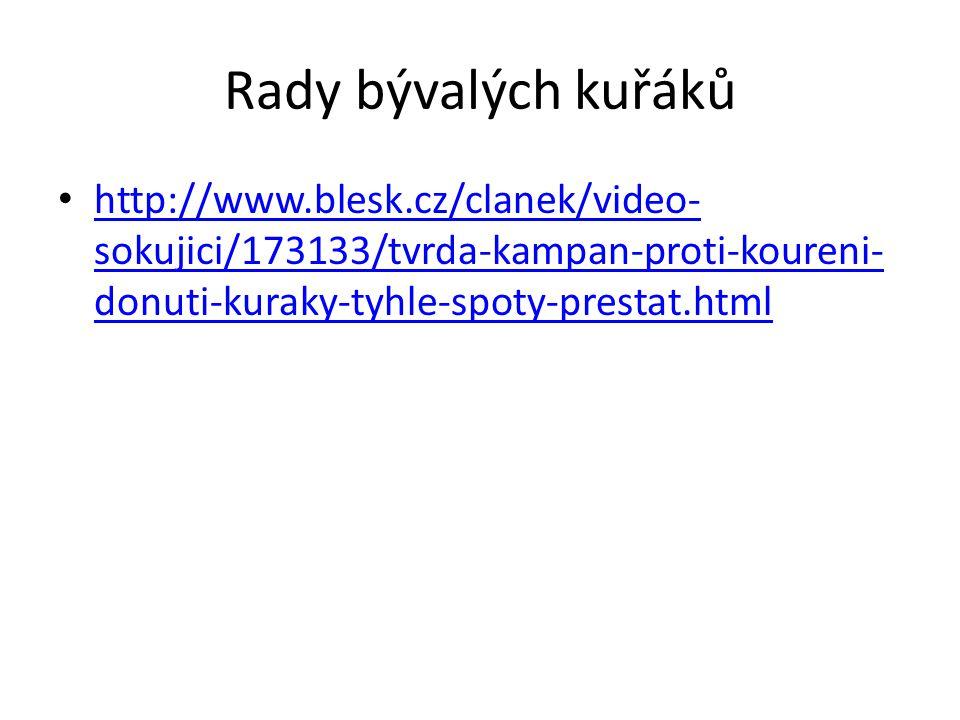 Rady bývalých kuřáků http://www.blesk.cz/clanek/video- sokujici/173133/tvrda-kampan-proti-koureni- donuti-kuraky-tyhle-spoty-prestat.html http://www.blesk.cz/clanek/video- sokujici/173133/tvrda-kampan-proti-koureni- donuti-kuraky-tyhle-spoty-prestat.html