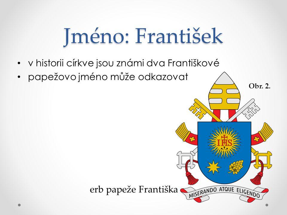 Jméno: František v historii církve jsou známi dva Františkové papežovo jméno může odkazovat erb papeže Františka Obr. 2.