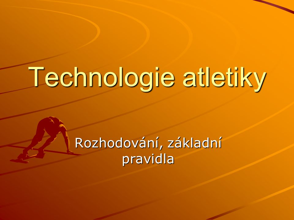 Technologie atletiky Rozhodování, základní pravidla
