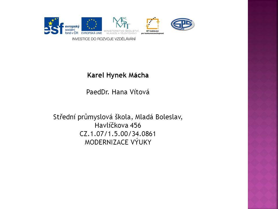 Karel Hynek Mácha PaedDr. Hana Vítová Střední průmyslová škola, Mladá Boleslav, Havlíčkova 456 CZ.1.07/1.5.00/34.0861 MODERNIZACE VÝUKY