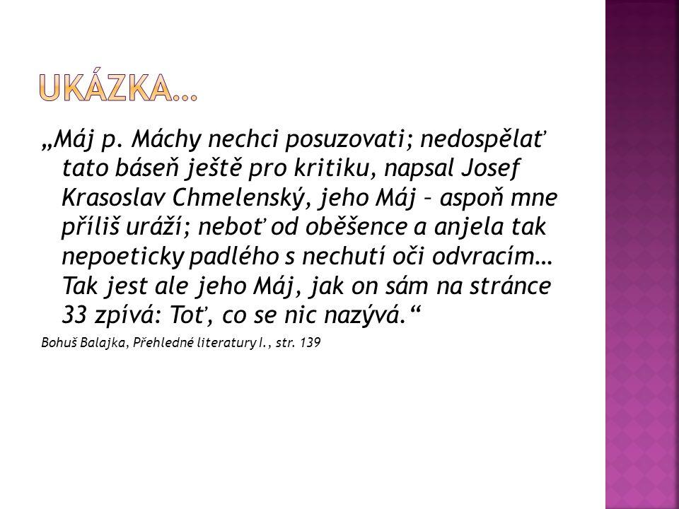 """""""Máj p. Máchy nechci posuzovati; nedospělať tato báseň ještě pro kritiku, napsal Josef Krasoslav Chmelenský, jeho Máj – aspoň mne příliš uráží; neboť"""