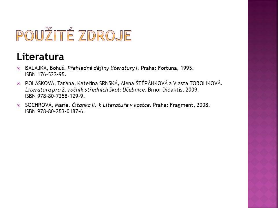 Literatura  BALAJKA, Bohuš. Přehledné dějiny literatury I. Praha: Fortuna, 1995. ISBN 176-523-95.  POLÁŠKOVÁ, Taťána, Kateřina SRNSKÁ, Alena ŠTĚPÁNK