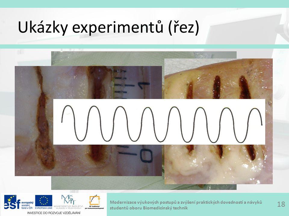 Modernizace výukových postupů a zvýšení praktických dovedností a návyků studentů oboru Biomedicínský technik Ukázky experimentů (řez) 18