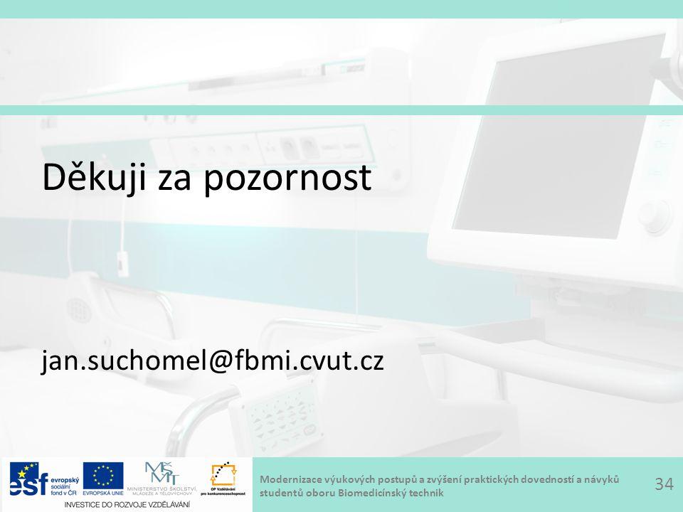 Modernizace výukových postupů a zvýšení praktických dovedností a návyků studentů oboru Biomedicínský technik Děkuji za pozornost jan.suchomel@fbmi.cvut.cz 34