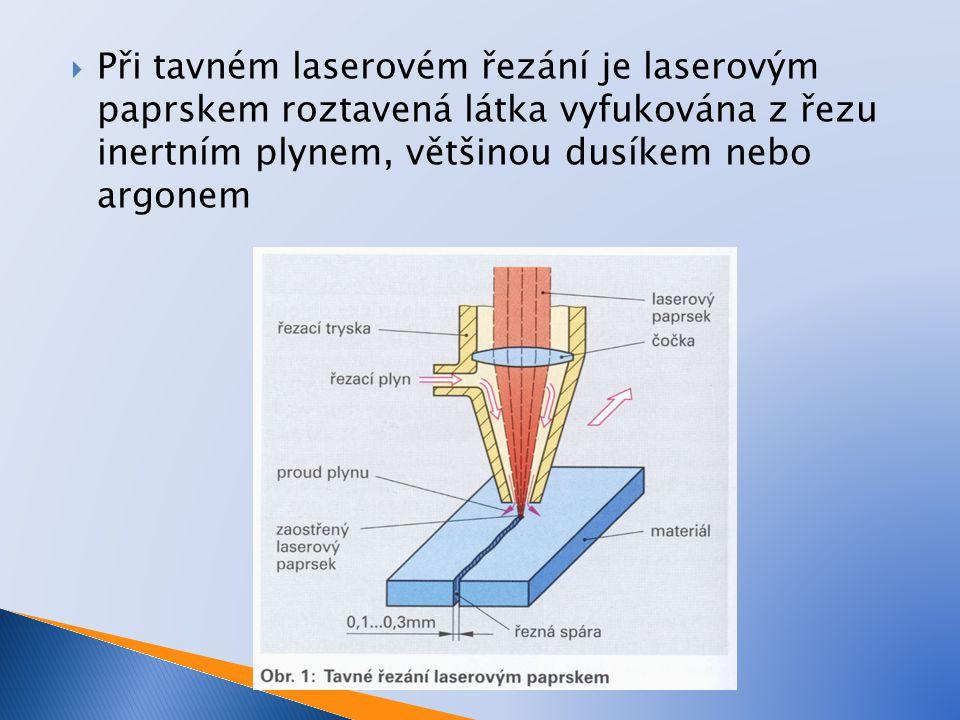  Při tavném laserovém řezání je laserovým paprskem roztavená látka vyfukována z řezu inertním plynem, většinou dusíkem nebo argonem