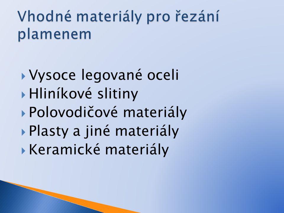  Vysoce legované oceli  Hliníkové slitiny  Polovodičové materiály  Plasty a jiné materiály  Keramické materiály