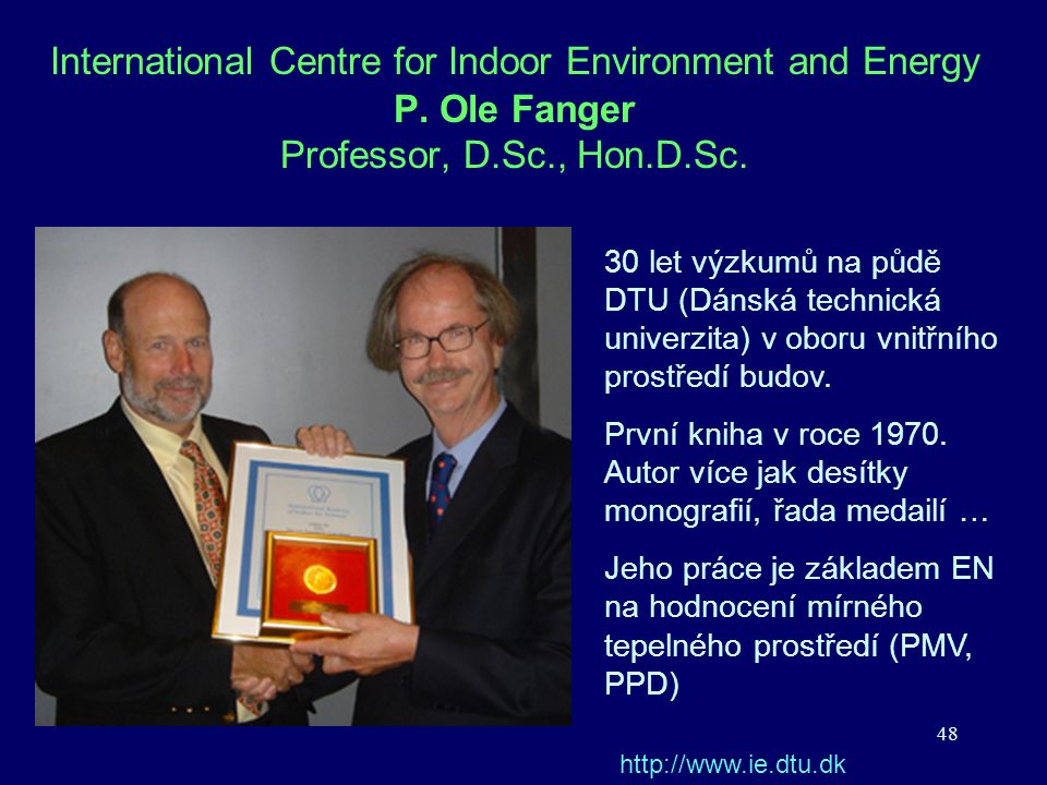 48 International Centre for Indoor Environment and Energy P. Ole Fanger Professor, D.Sc., Hon.D.Sc. 30 let výzkumů na půdě DTU (Dánská technická unive