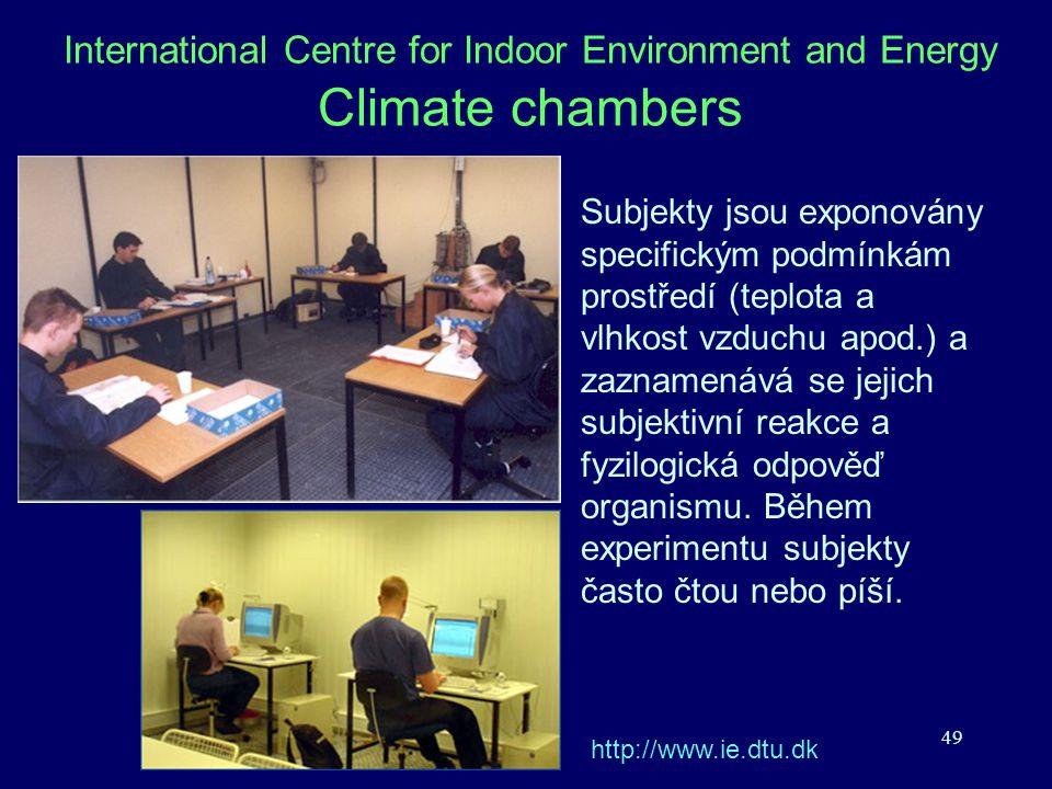 49 International Centre for Indoor Environment and Energy Climate chambers Subjekty jsou exponovány specifickým podmínkám prostředí (teplota a vlhkost