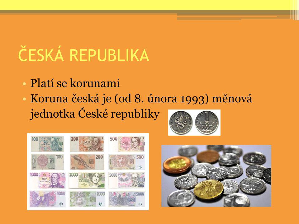 ČESKÁ REPUBLIKA Platí se korunami Koruna česká je (od 8. února 1993) měnová jednotka České republiky