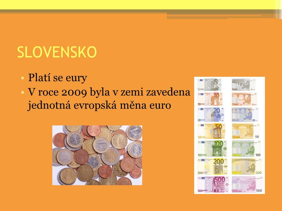 SLOVENSKO Platí se eury V roce 2009 byla v zemi zavedena jednotná evropská měna euro