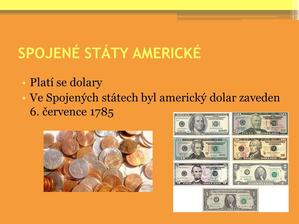 SPOJENÉ STÁTY AMERICKÉ Platí se dolary Ve Spojených státech byl americký dolar zaveden 6. července 1785