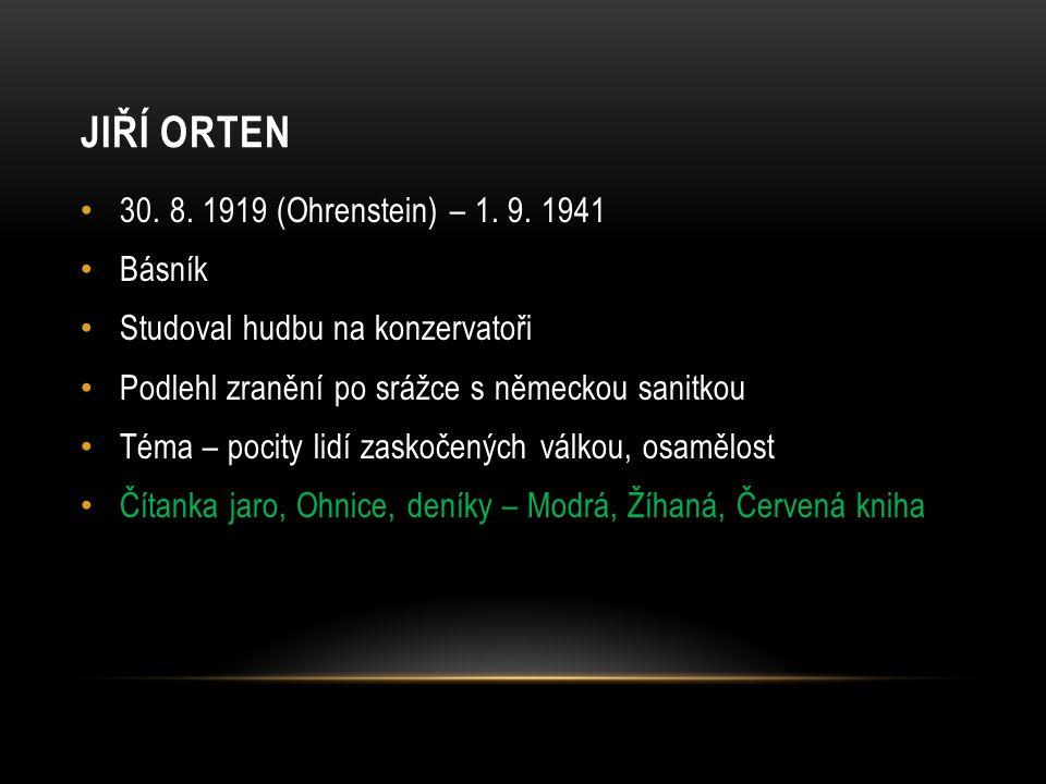 30. 8. 1919 (Ohrenstein) – 1. 9. 1941 Básník Studoval hudbu na konzervatoři Podlehl zranění po srážce s německou sanitkou Téma – pocity lidí zaskočený