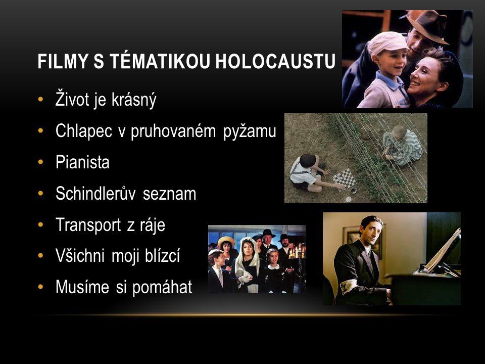 FILMY S TÉMATIKOU HOLOCAUSTU Život je krásný Chlapec v pruhovaném pyžamu Pianista Schindlerův seznam Transport z ráje Všichni moji blízcí Musíme si po