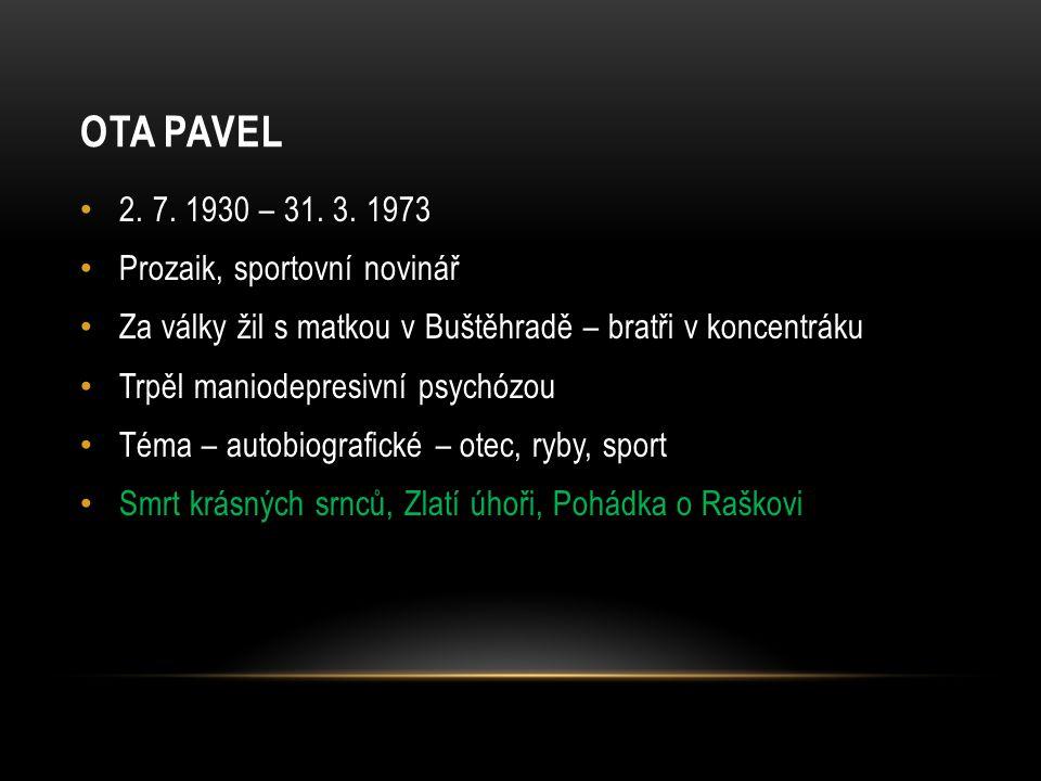 OTA PAVEL – ODKAZY Pavel – dokument 50 min http://www.ceskatelevize.cz/porady/10123383458-pribehy-slavnych/401223100031006-jak-jsem- se-zblaznil/ http://www.ceskatelevize.cz/porady/10123383458-pribehy-slavnych/401223100031006-jak-jsem- se-zblaznil/