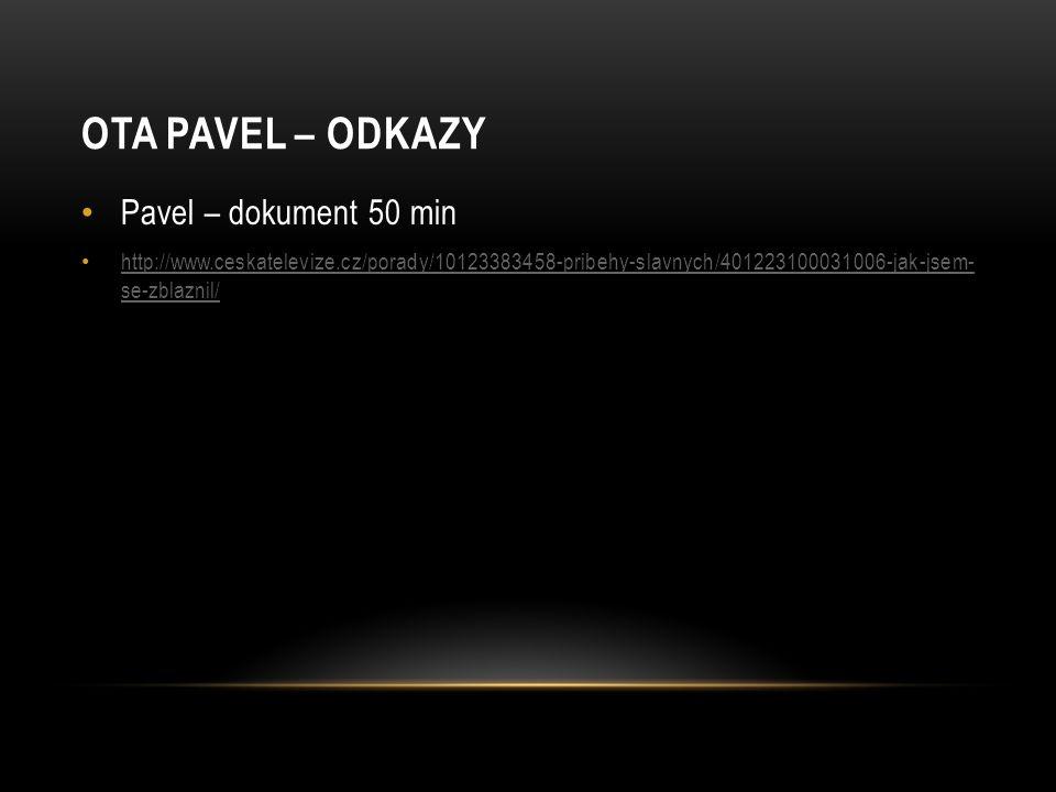 OTA PAVEL – ODKAZY Pavel – dokument 50 min http://www.ceskatelevize.cz/porady/10123383458-pribehy-slavnych/401223100031006-jak-jsem- se-zblaznil/ http