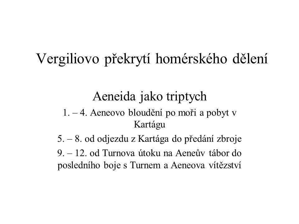 Vergiliovo překrytí homérského dělení Aeneida jako triptych 1. – 4. Aeneovo bloudění po moři a pobyt v Kartágu 5. – 8. od odjezdu z Kartága do předání